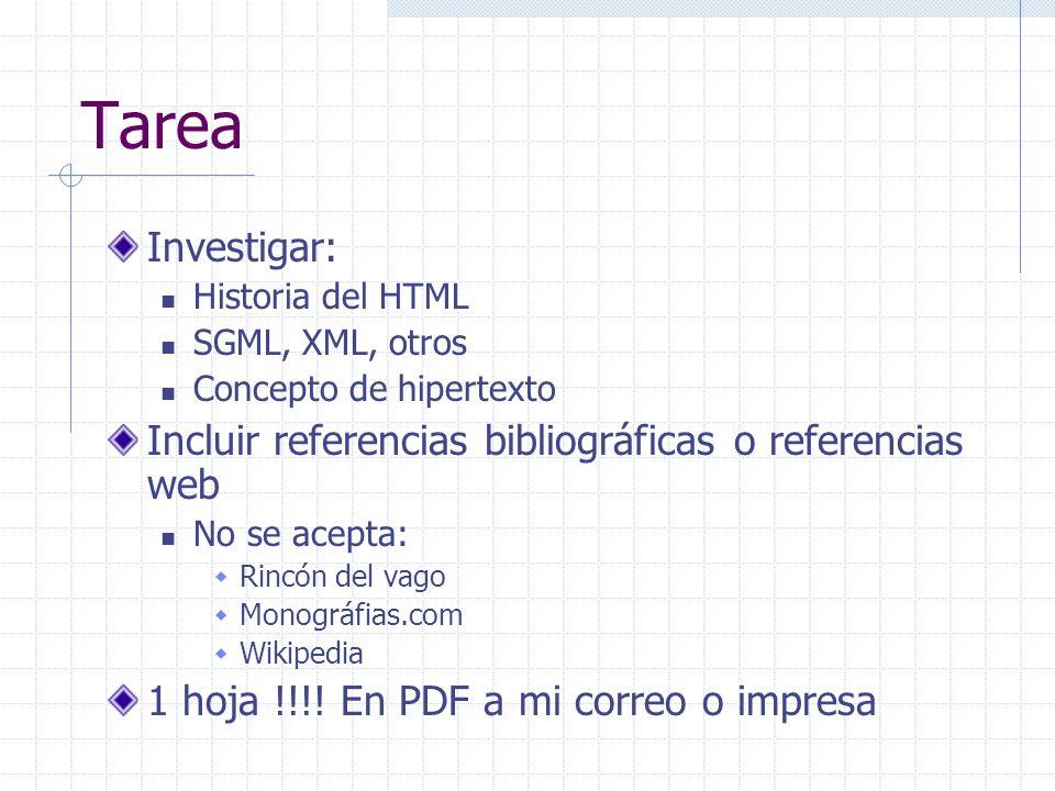 Tarea Investigar: Historia del HTML SGML, XML, otros Concepto de hipertexto Incluir referencias bibliográficas o referencias web No se acepta: Rincón