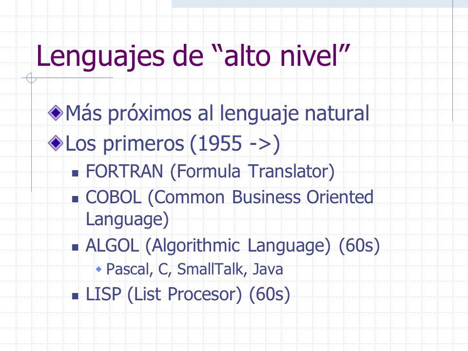 Lenguajes de alto nivel Más próximos al lenguaje natural Los primeros (1955 ->) FORTRAN (Formula Translator) COBOL (Common Business Oriented Language)