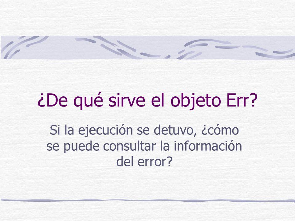 Flujo en Caso de Errores Instrucción On Error Si hay un error: Si se usa On Error Resume Next Continúa en la siguiente instrucción Si se usa On Error Goto 0 El programa se detiene Se marca error Si nada se indica Se asume On Error Goto 0