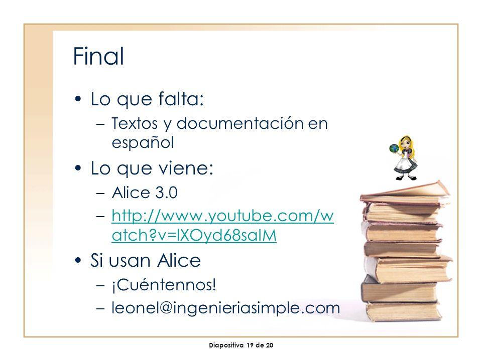 Diapositiva 19 de 20 Final Lo que falta: –Textos y documentación en español Lo que viene: –Alice 3.0 –http://www.youtube.com/w atch v=lXOyd68saIMhttp://www.youtube.com/w atch v=lXOyd68saIM Si usan Alice –¡Cuéntennos.