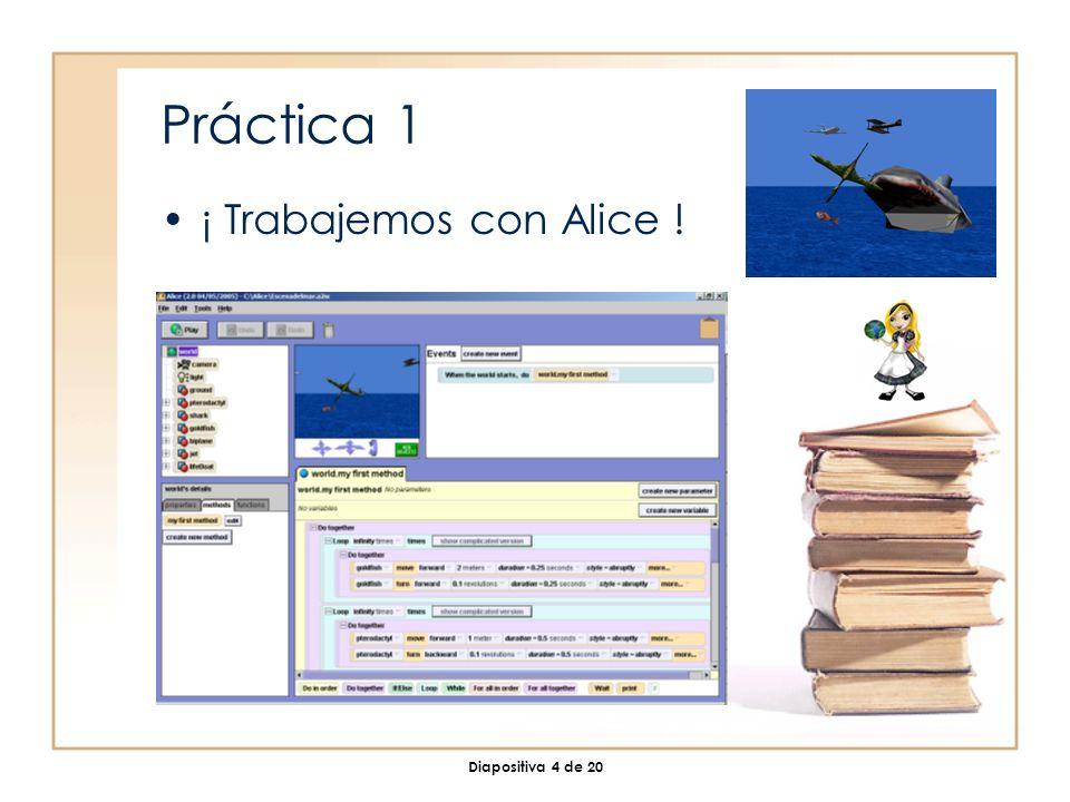 Diapositiva 4 de 20 Práctica 1 ¡ Trabajemos con Alice !