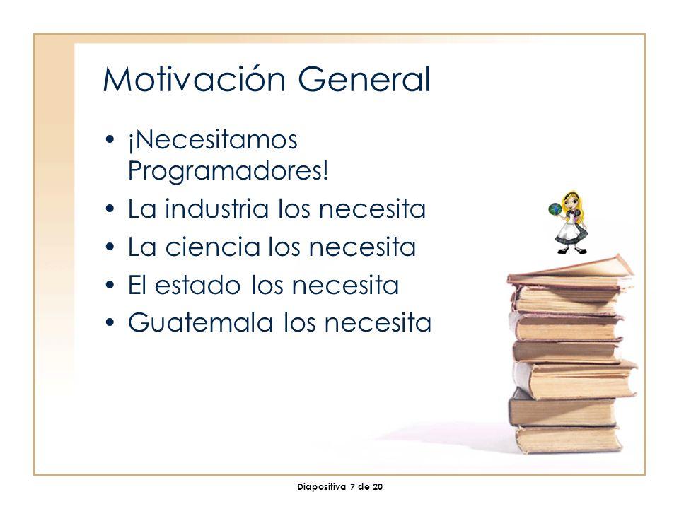 Diapositiva 7 de 20 Motivación General ¡Necesitamos Programadores.