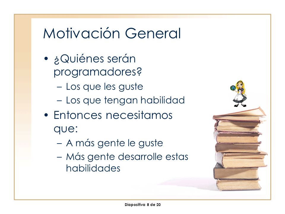 Diapositiva 8 de 20 Motivación General ¿Quiénes serán programadores.