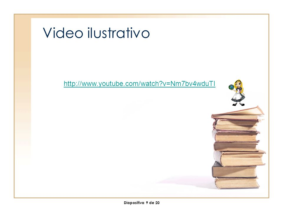 Diapositiva 9 de 20 Video ilustrativo http://www.youtube.com/watch?v=Nm7bv4wduTI