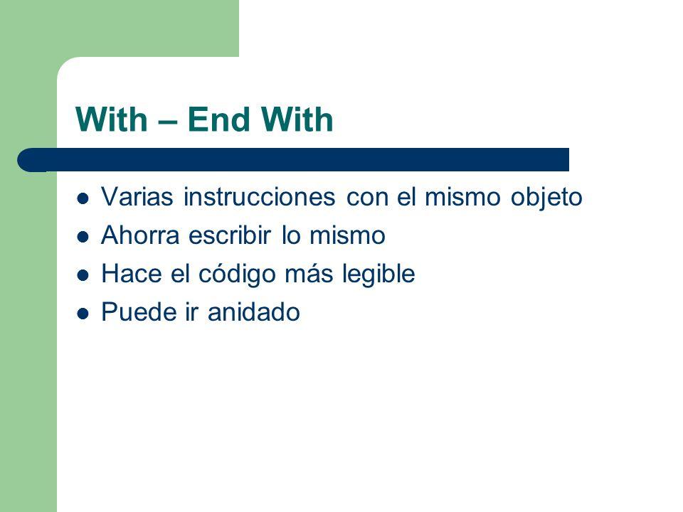 With – End With Varias instrucciones con el mismo objeto Ahorra escribir lo mismo Hace el código más legible Puede ir anidado
