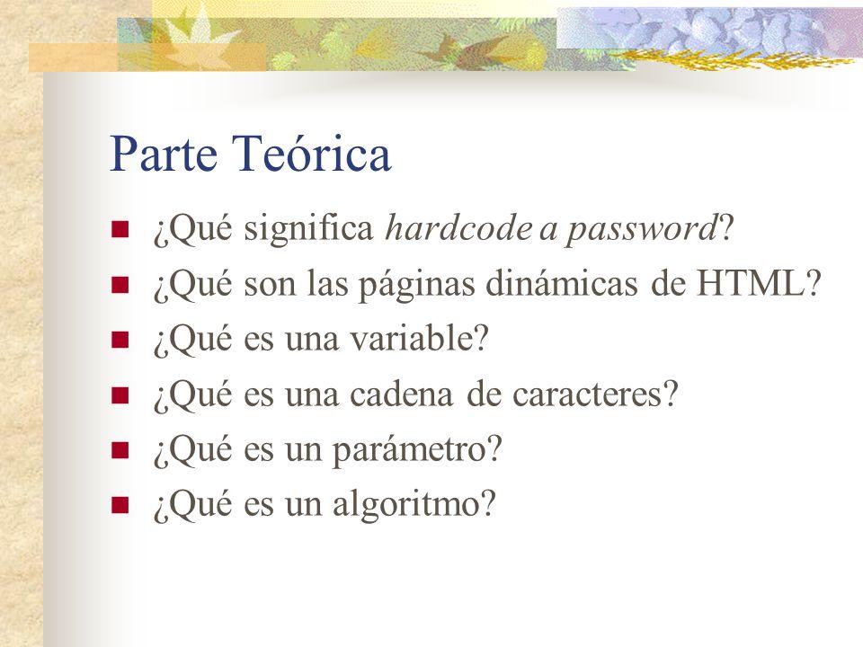 Parte Teórica ¿Qué significa hardcode a password. ¿Qué son las páginas dinámicas de HTML.
