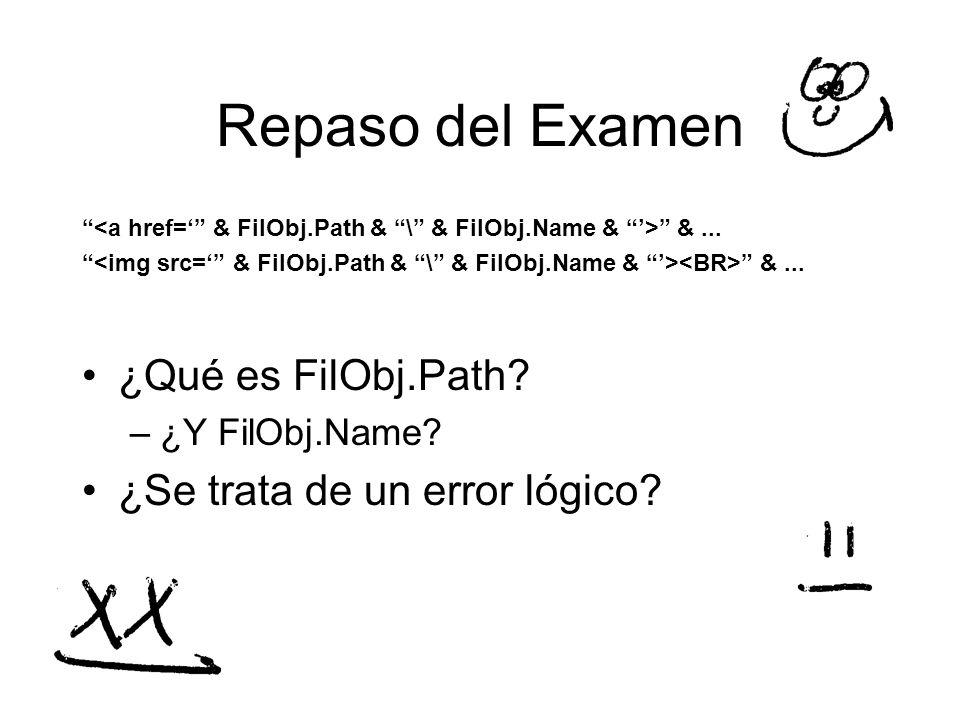 Repaso del Examen &... ¿Qué es FilObj.Path? –¿Y FilObj.Name? ¿Se trata de un error lógico?