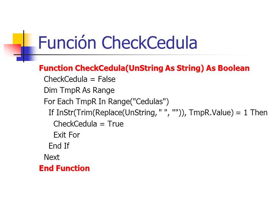 Función CheckCedula Function CheckCedula(UnString As String) As Boolean CheckCedula = False Dim TmpR As Range For Each TmpR In Range(