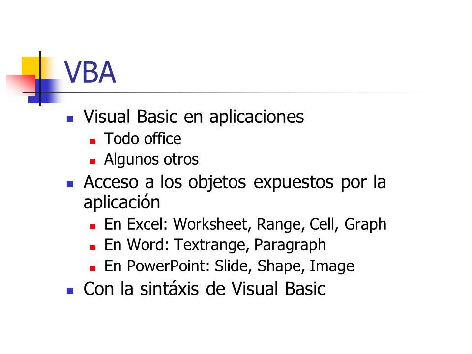 Diferencias VBA - VBScript VBA Variables con tipo Integer, Long, String Arrays con índice inferior diferente de cero Compilación condicional DoEvents, GoSub, etiquetas, números de línea Operador Like Otros VBScript Variables sin tipo Todas son Variant Todos los arrays empiezan en cero No hay compilación condicional No existe DoEvents, GoSub, etiquetas o números de línea No hay operador Like
