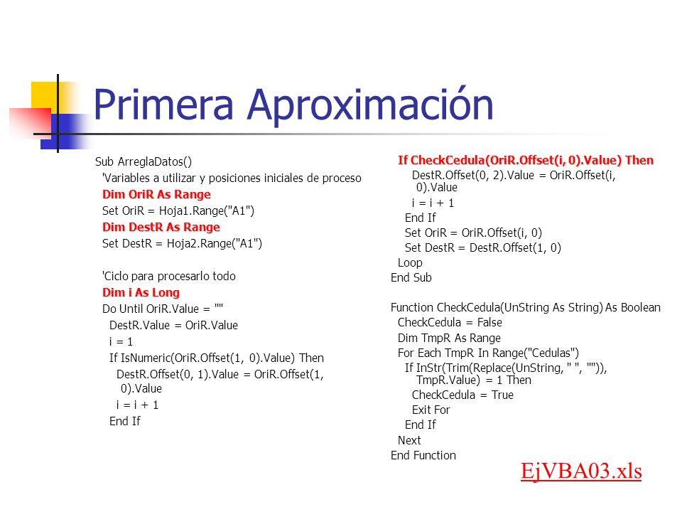 Primera Aproximación Sub ArreglaDatos() 'Variables a utilizar y posiciones iniciales de proceso Dim OriR As Range Set OriR = Hoja1.Range(