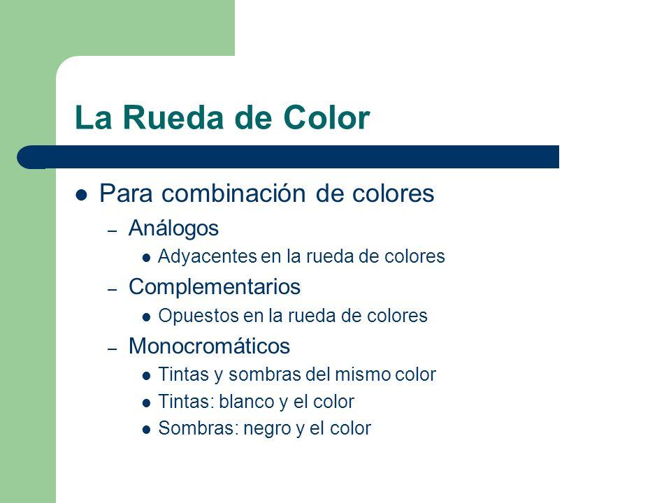 La Rueda de Color Para combinación de colores – Análogos Adyacentes en la rueda de colores – Complementarios Opuestos en la rueda de colores – Monocromáticos Tintas y sombras del mismo color Tintas: blanco y el color Sombras: negro y el color