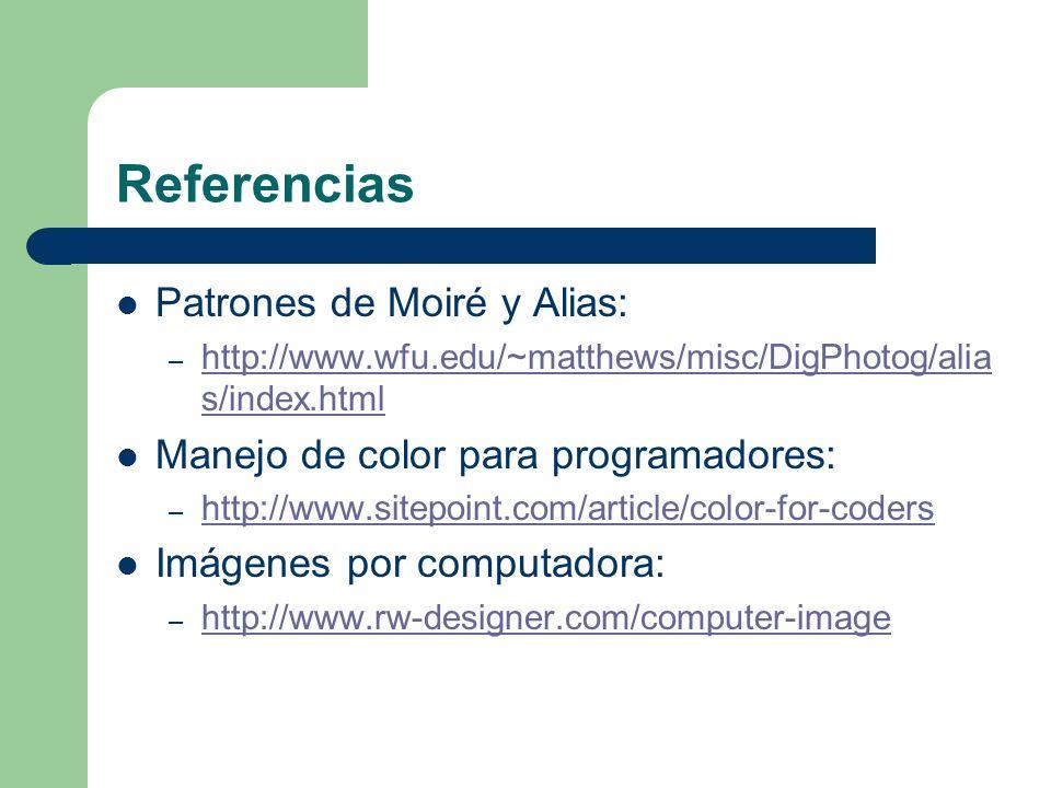 Referencias Patrones de Moiré y Alias: – http://www.wfu.edu/~matthews/misc/DigPhotog/alia s/index.html http://www.wfu.edu/~matthews/misc/DigPhotog/alia s/index.html Manejo de color para programadores: – http://www.sitepoint.com/article/color-for-coders http://www.sitepoint.com/article/color-for-coders Imágenes por computadora: – http://www.rw-designer.com/computer-image http://www.rw-designer.com/computer-image