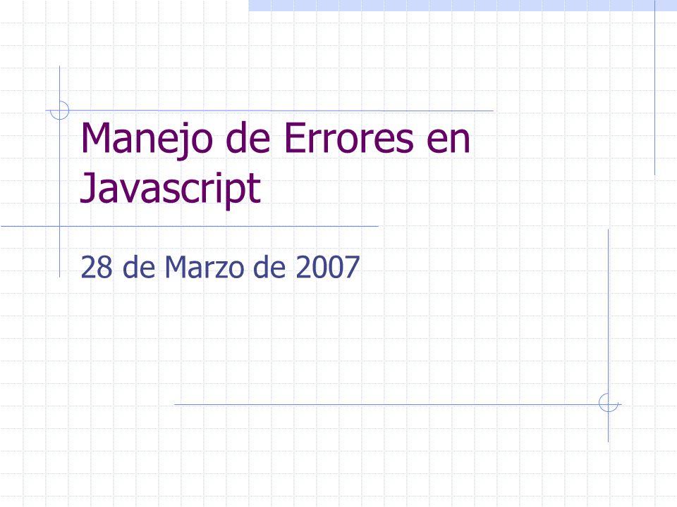 Manejo de Errores en Javascript 28 de Marzo de 2007