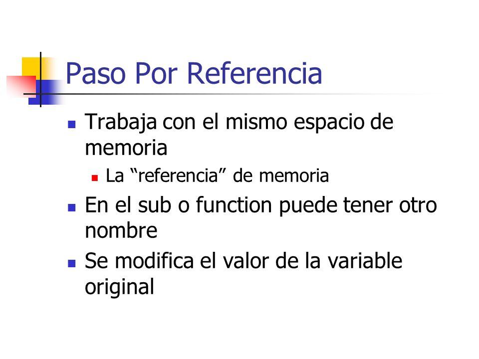 Paso Por Referencia Trabaja con el mismo espacio de memoria La referencia de memoria En el sub o function puede tener otro nombre Se modifica el valor de la variable original
