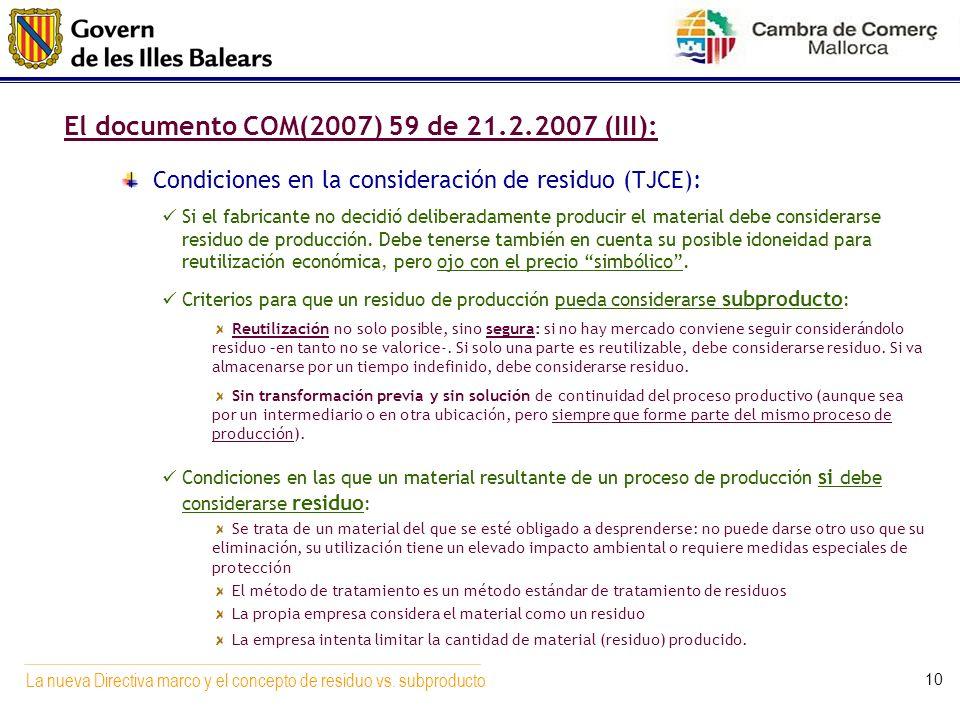 La nueva Directiva marco y el concepto de residuo vs. subproducto 10 El documento COM(2007) 59 de 21.2.2007 (III): Condiciones en la consideración de