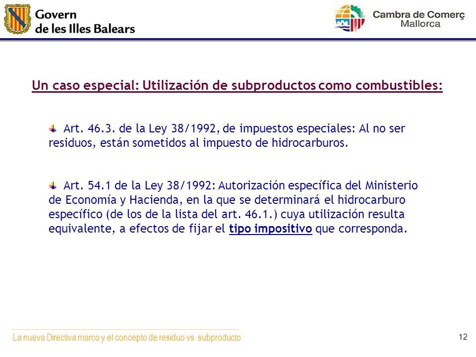 La nueva Directiva marco y el concepto de residuo vs. subproducto 12 Un caso especial: Utilización de subproductos como combustibles: Art. 46.3. de la