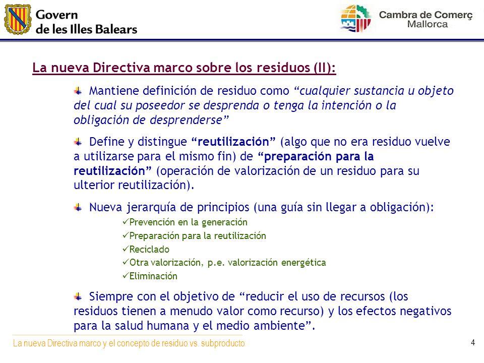 La nueva Directiva marco y el concepto de residuo vs. subproducto 4 Mantiene definición de residuo como cualquier sustancia u objeto del cual su posee