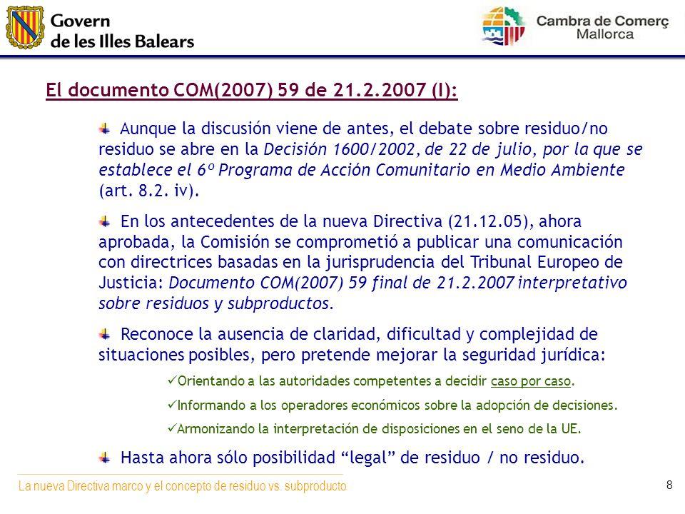 La nueva Directiva marco y el concepto de residuo vs. subproducto 8 El documento COM(2007) 59 de 21.2.2007 (I): Aunque la discusión viene de antes, el