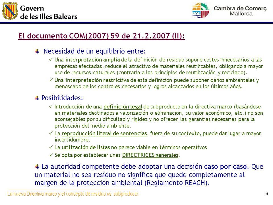 La nueva Directiva marco y el concepto de residuo vs. subproducto 9 El documento COM(2007) 59 de 21.2.2007 (II): Necesidad de un equilibrio entre: Una