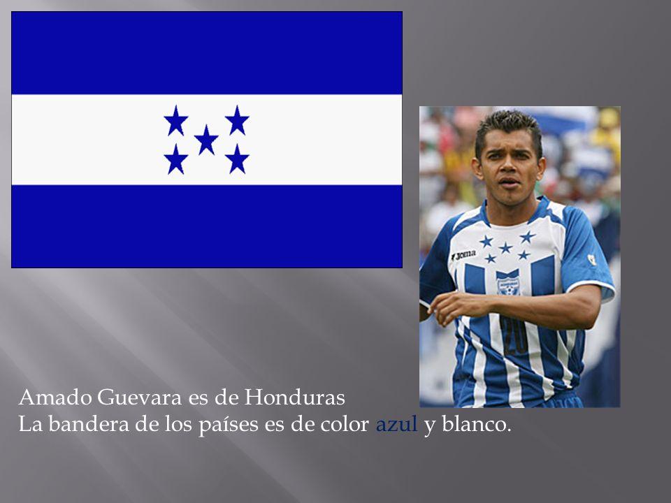 Amado Guevara es de Honduras La bandera de los países es de color azul y blanco.