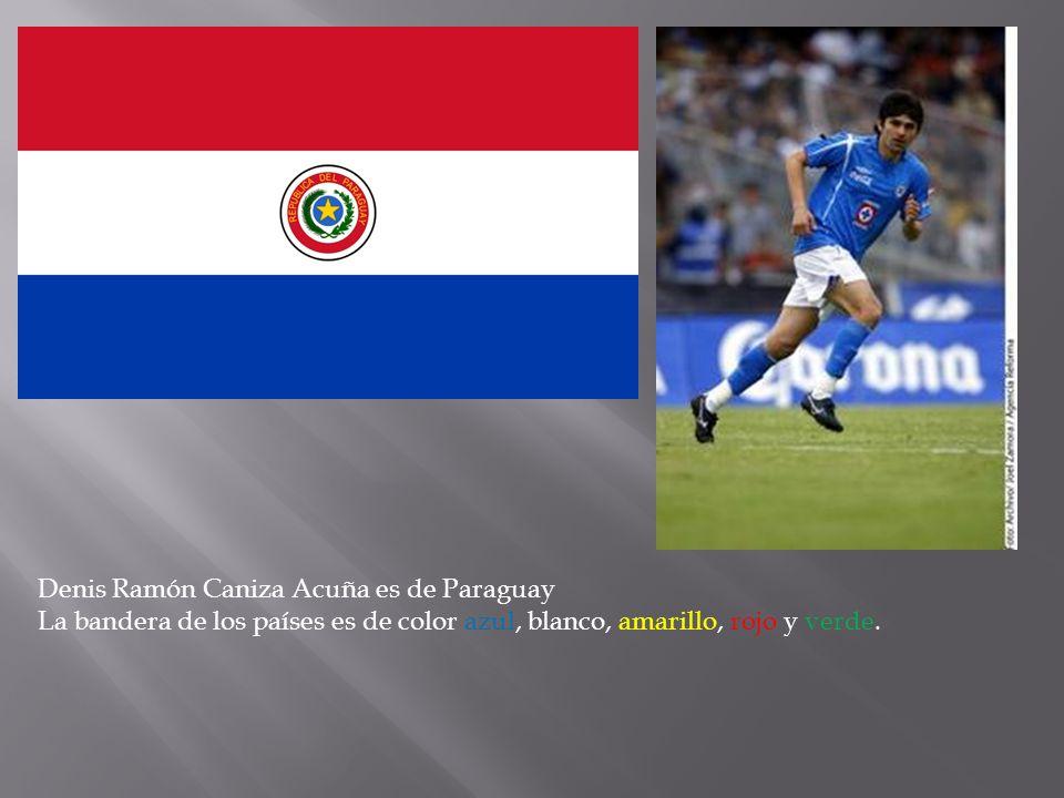 Denis Ramón Caniza Acuña es de Paraguay La bandera de los países es de color azul, blanco, amarillo, rojo y verde.