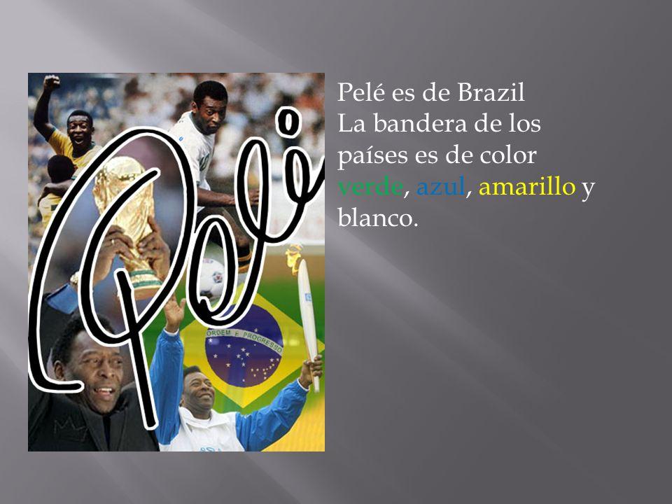 Pelé es de Brazil La bandera de los países es de color verde, azul, amarillo y blanco.