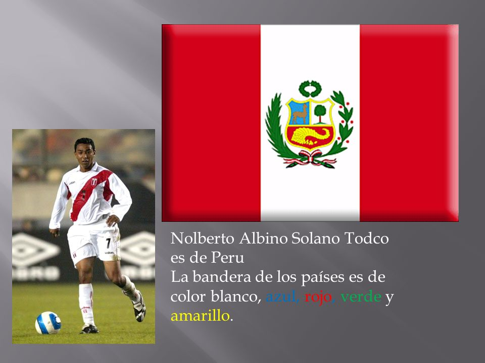 Nolberto Albino Solano Todco es de Peru La bandera de los países es de color blanco, azul, rojo, verde y amarillo.