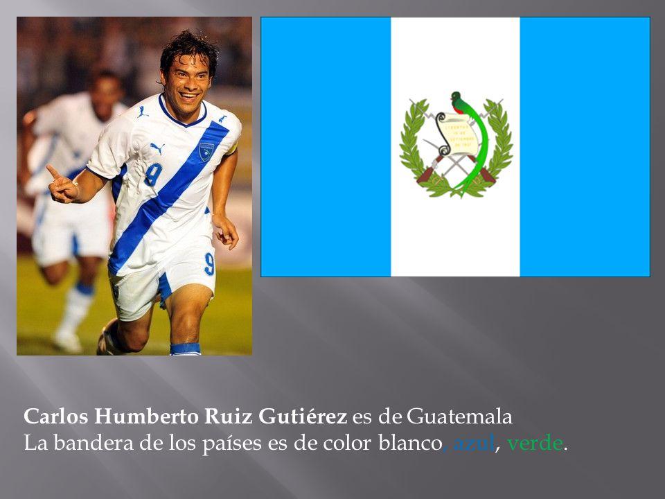 Carlos Humberto Ruiz Gutiérez es de Guatemala La bandera de los países es de color blanco, azul, verde.