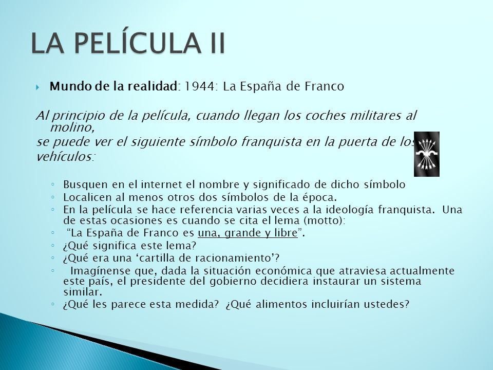 Mundo de la realidad: 1944: La España de Franco Al principio de la película, cuando llegan los coches militares al molino, se puede ver el siguiente s