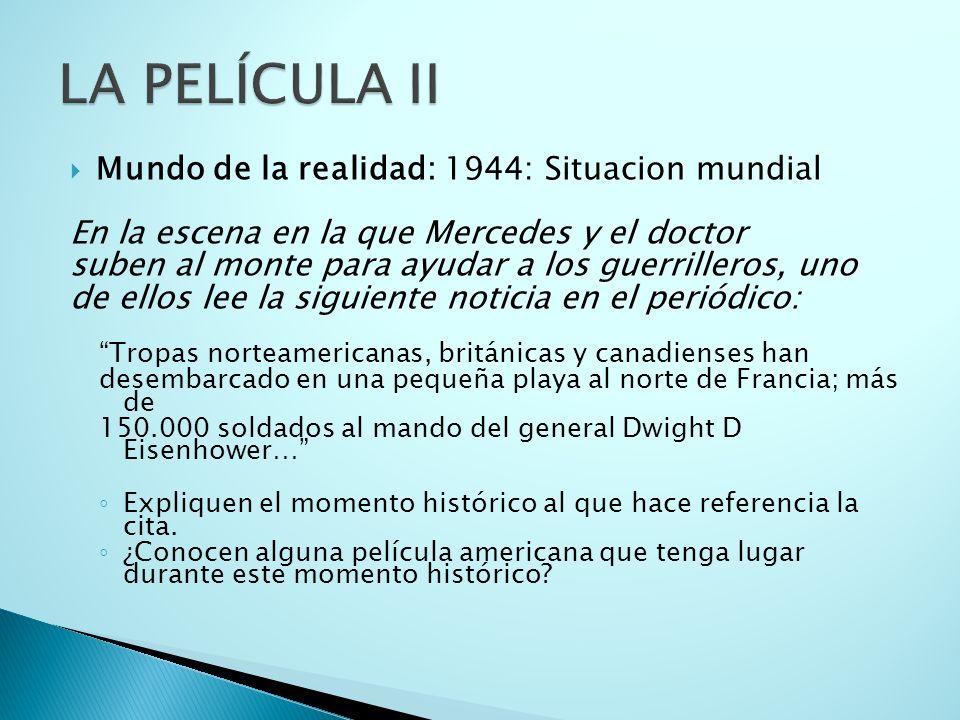 Mundo de la realidad: 1944: Situacion mundial En la escena en la que Mercedes y el doctor suben al monte para ayudar a los guerrilleros, uno de ellos