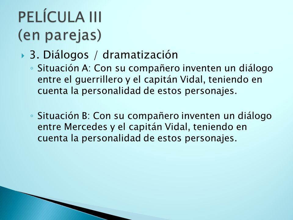 3. Diálogos / dramatización Situación A: Con su compañero inventen un diálogo entre el guerrillero y el capitán Vidal, teniendo en cuenta la personali