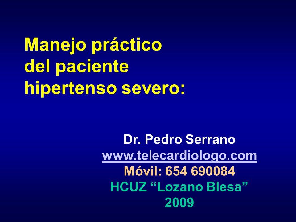 Manejo práctico del paciente hipertenso severo: Dr. Pedro Serrano www.telecardiologo.com Móvil: 654 690084 HCUZ Lozano Blesa 2009