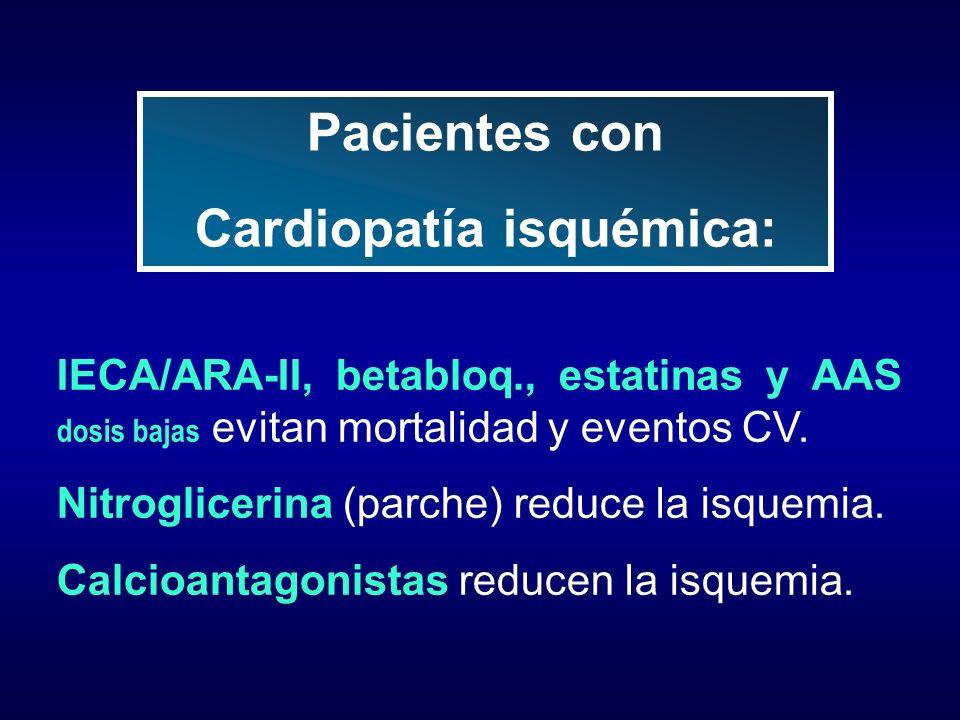 IECA/ARA-II, betabloq., estatinas y AAS dosis bajas evitan mortalidad y eventos CV. Nitroglicerina (parche) reduce la isquemia. Calcioantagonistas red
