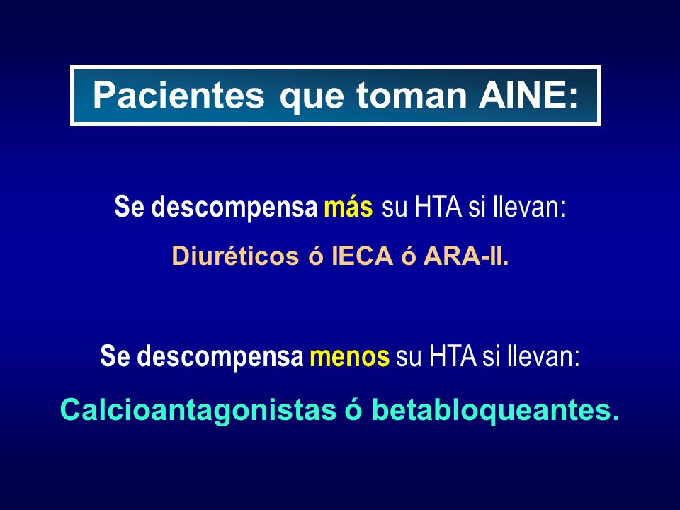 Se descompensa más su HTA si llevan: Diuréticos ó IECA ó ARA-II. Se descompensa menos su HTA si llevan: Calcioantagonistas ó betabloqueantes. Paciente