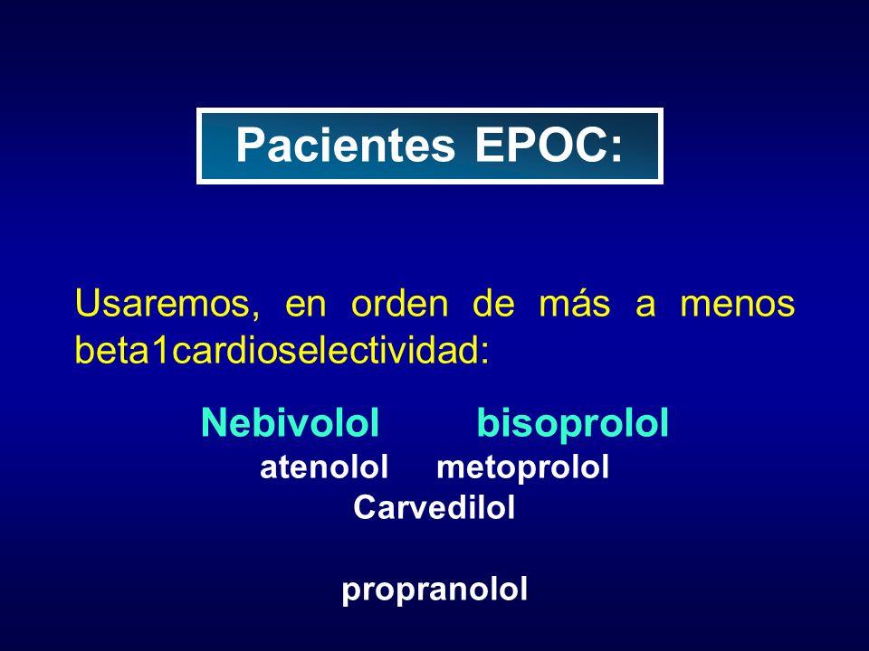 Usaremos, en orden de más a menos beta1cardioselectividad: Nebivolol bisoprolol atenolol metoprolol Carvedilol propranolol Pacientes EPOC: