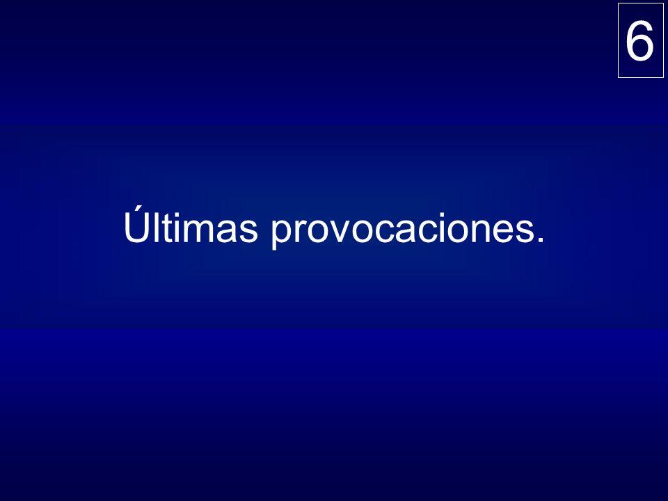 6 Últimas provocaciones.