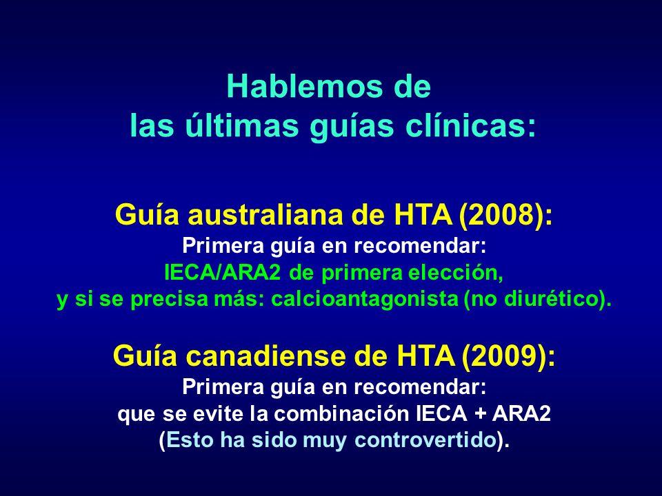 Hablemos de las últimas guías clínicas: Guía australiana de HTA (2008): Primera guía en recomendar: IECA/ARA2 de primera elección, y si se precisa más