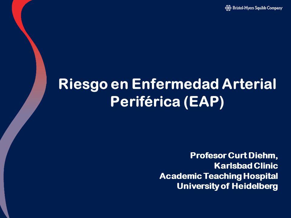 Riesgo en Enfermedad Arterial Periférica (EAP) Profesor Curt Diehm, Karlsbad Clinic Academic Teaching Hospital University of Heidelberg