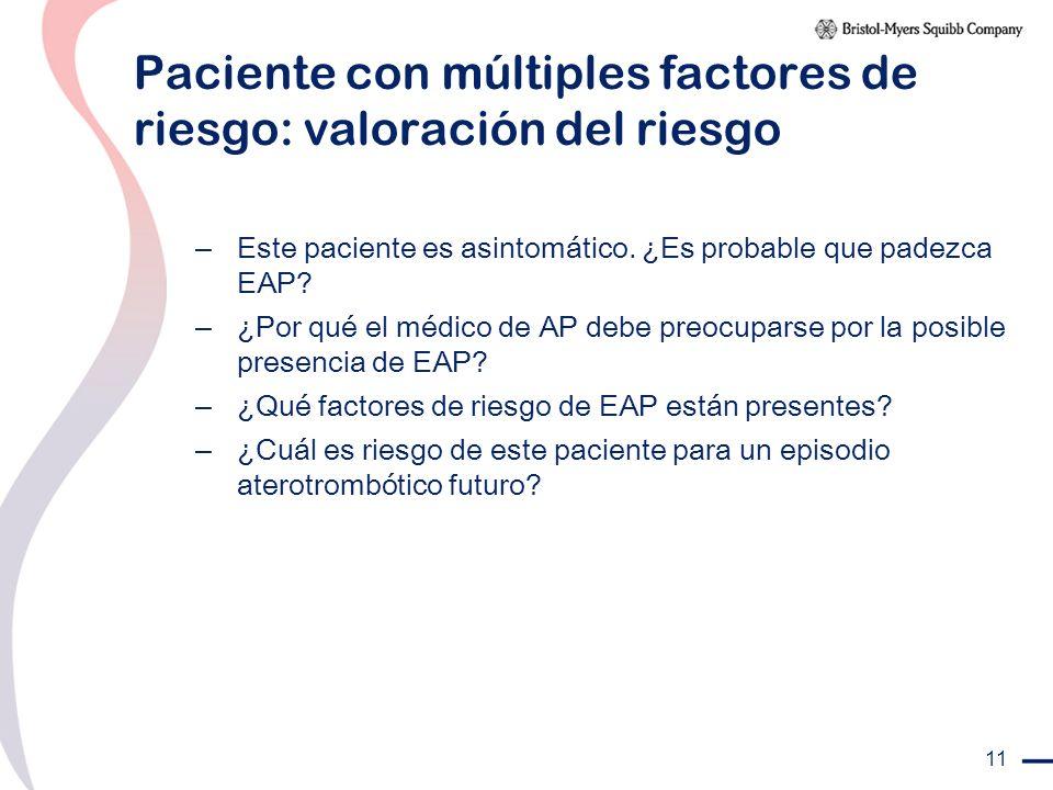 11 Paciente con múltiples factores de riesgo: valoración del riesgo – Este paciente es asintomático. ¿Es probable que padezca EAP? – ¿Por qué el médic