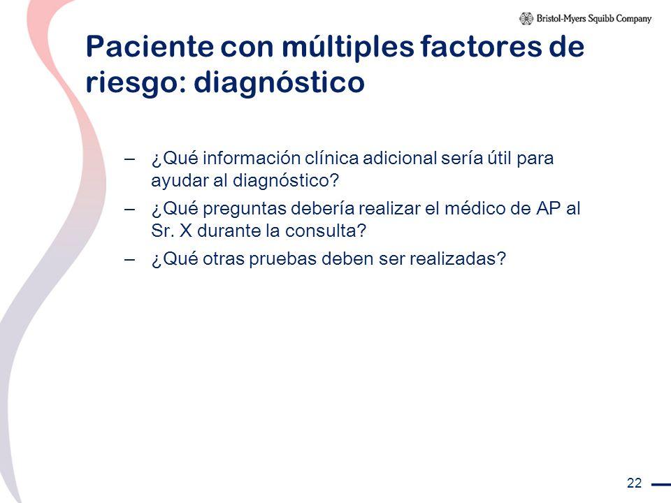22 Paciente con múltiples factores de riesgo: diagnóstico – ¿Qué información clínica adicional sería útil para ayudar al diagnóstico? – ¿Qué preguntas