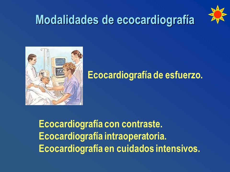 Modalidades de ecocardiografía Ecocardiografía de esfuerzo. Ecocardiografía con contraste. Ecocardiografía intraoperatoria. Ecocardiografía en cuidado