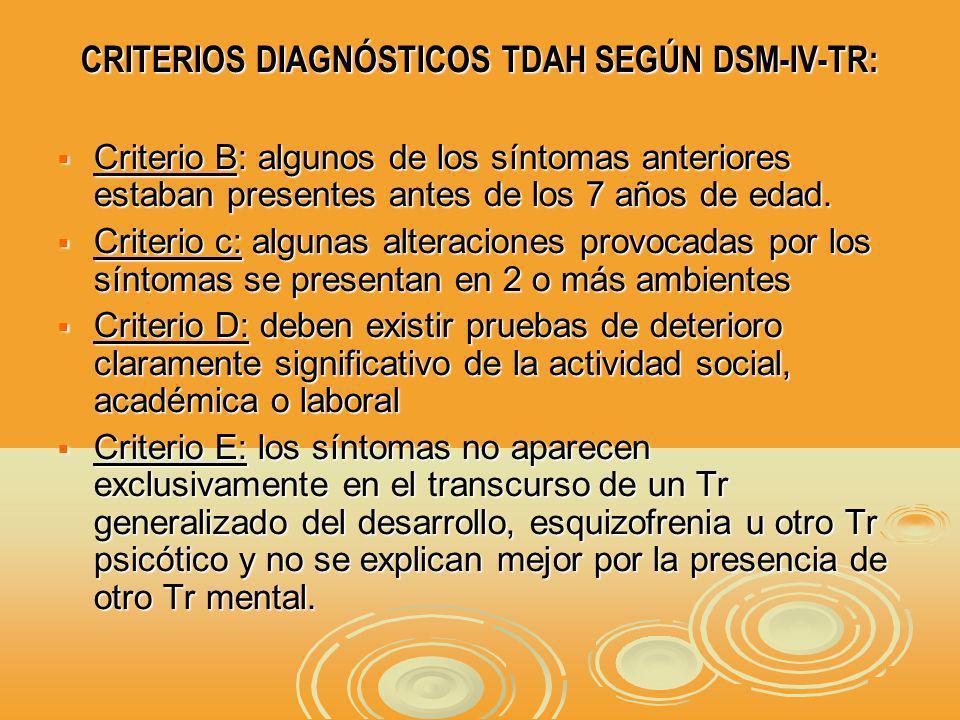 CRITERIOS DIAGNÓSTICOS TDAH SEGÚN DSM-IV-TR: Criterio B: algunos de los síntomas anteriores estaban presentes antes de los 7 años de edad.