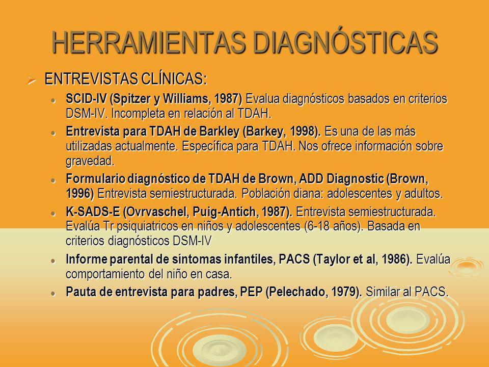 HERRAMIENTAS DIAGNÓSTICAS ENTREVISTAS CLÍNICAS: ENTREVISTAS CLÍNICAS: SCID-IV (Spitzer y Williams, 1987) Evalua diagnósticos basados en criterios DSM-IV.