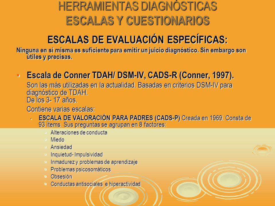 HERRAMIENTAS DIAGNÓSTICAS ESCALAS Y CUESTIONARIOS ESCALAS DE EVALUACIÓN ESPECÍFICAS: Ninguna en sí misma es suficiente para emitir un juicio diagnóstico.