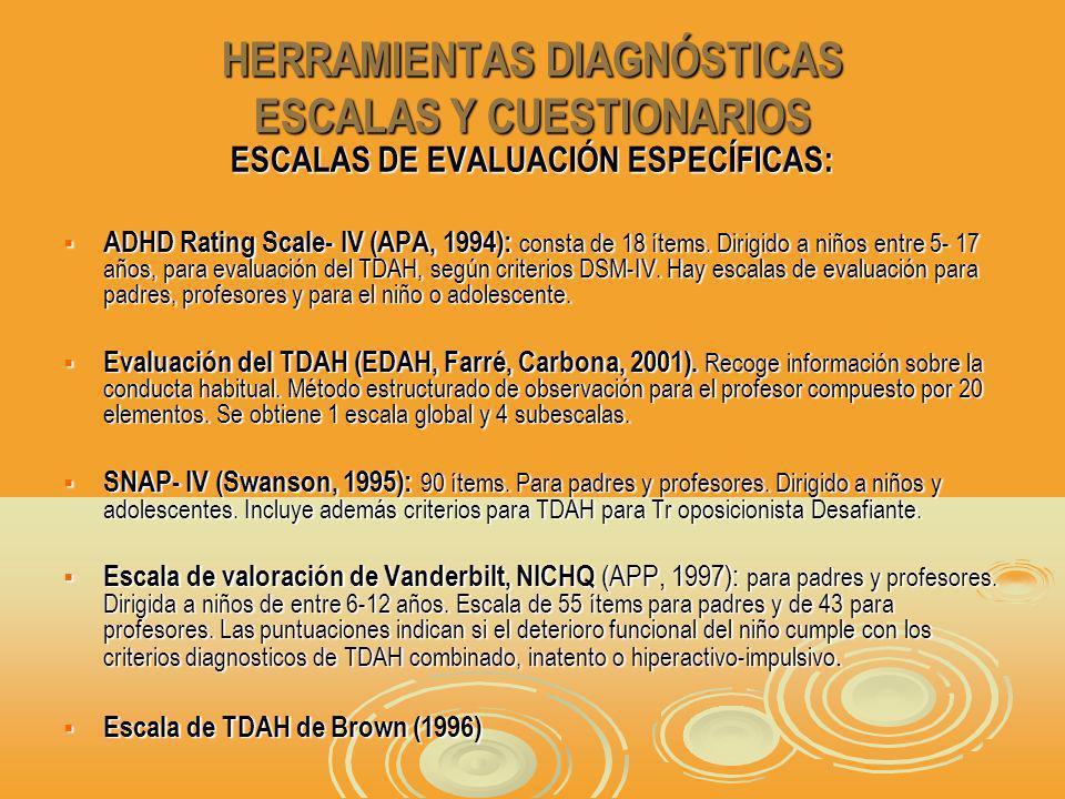HERRAMIENTAS DIAGNÓSTICAS ESCALAS Y CUESTIONARIOS ESCALAS DE EVALUACIÓN ESPECÍFICAS: ADHD Rating Scale- IV (APA, 1994): consta de 18 ítems.