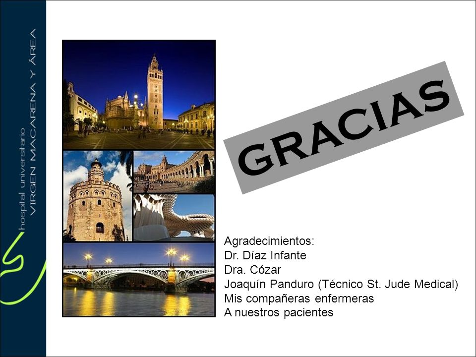 Agradecimientos: Dr. Díaz Infante Dra. Cózar Joaquín Panduro (Técnico St. Jude Medical) Mis compañeras enfermeras A nuestros pacientes GRACIAS