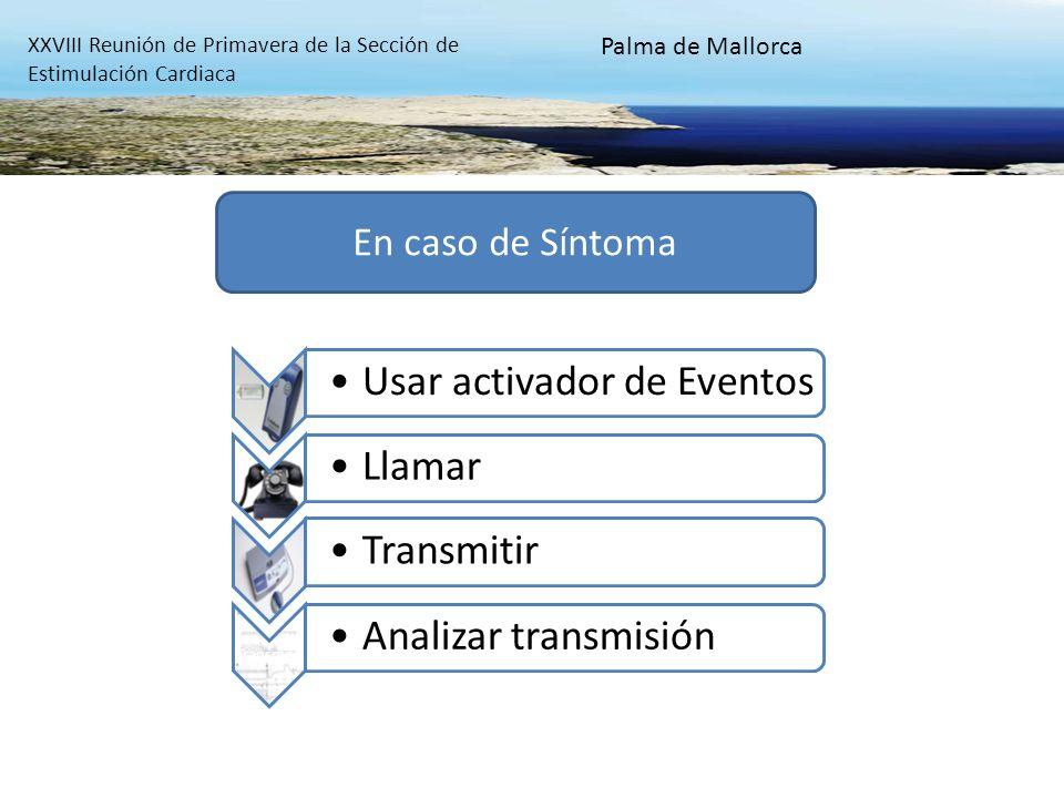 XXVIII Reunión de Primavera de la Sección de Estimulación Cardiaca Palma de Mallorca En caso de Síntoma Usar activador de EventosLlamarTransmitir Anal