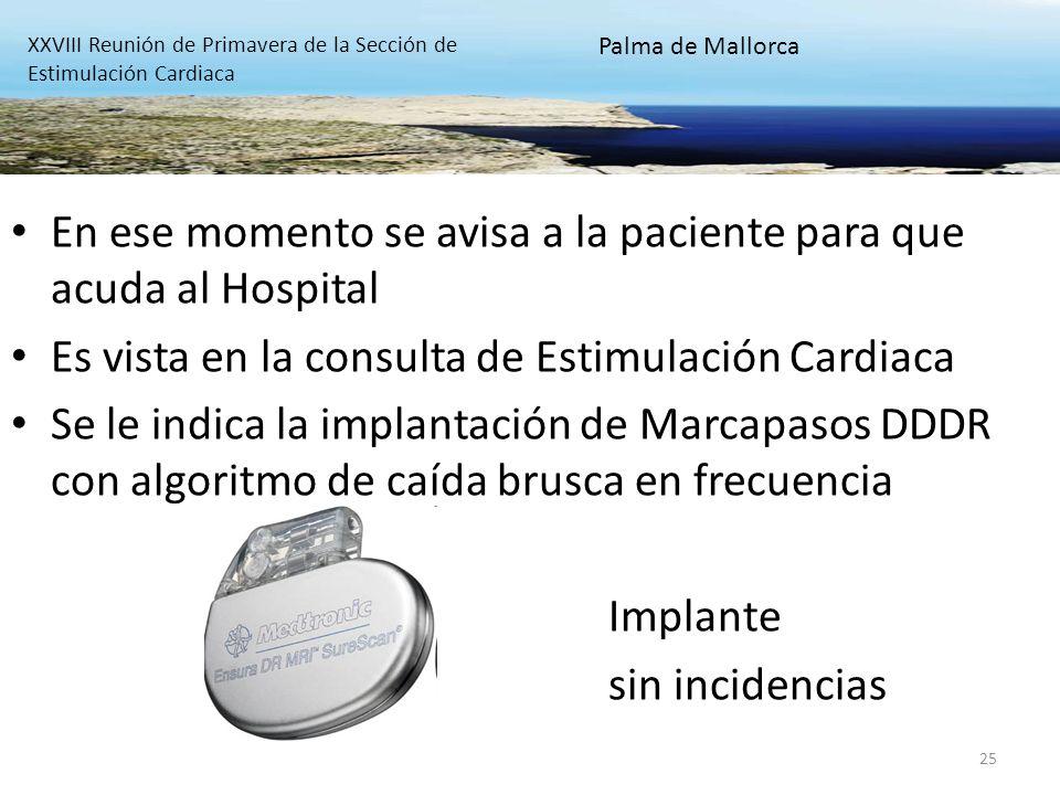 25 En ese momento se avisa a la paciente para que acuda al Hospital Es vista en la consulta de Estimulación Cardiaca Se le indica la implantación de M