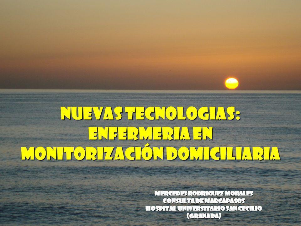 MERCEDES RODRIGUEZ MORALES Consulta de marcapasos HOSPITAL UNIVERSITARIO SAN CECILIO (GRANADA) NUEVAS TECNOLOGIAS: ENFERMERIA EN MONITORIZACIÓN DOMICI