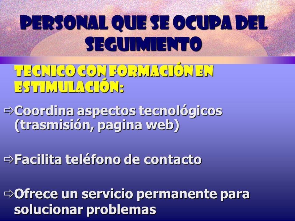 PERSONAL QUE SE OCUPA DEL SEGUIMIENTO TECNICO con Formación en estimulación: Coordina aspectos tecnológicos (trasmisión, pagina web) Coordina aspectos